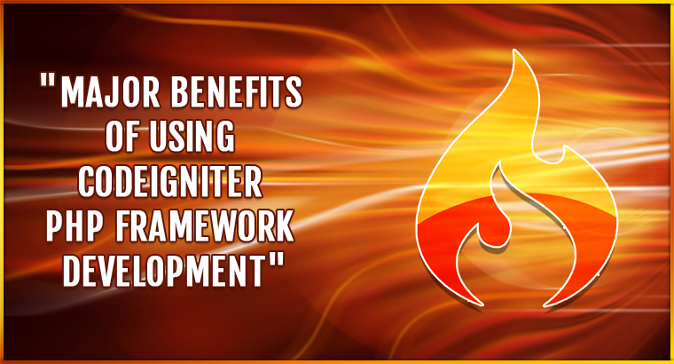 Benefits of using Codeigniter PHP Framework Development